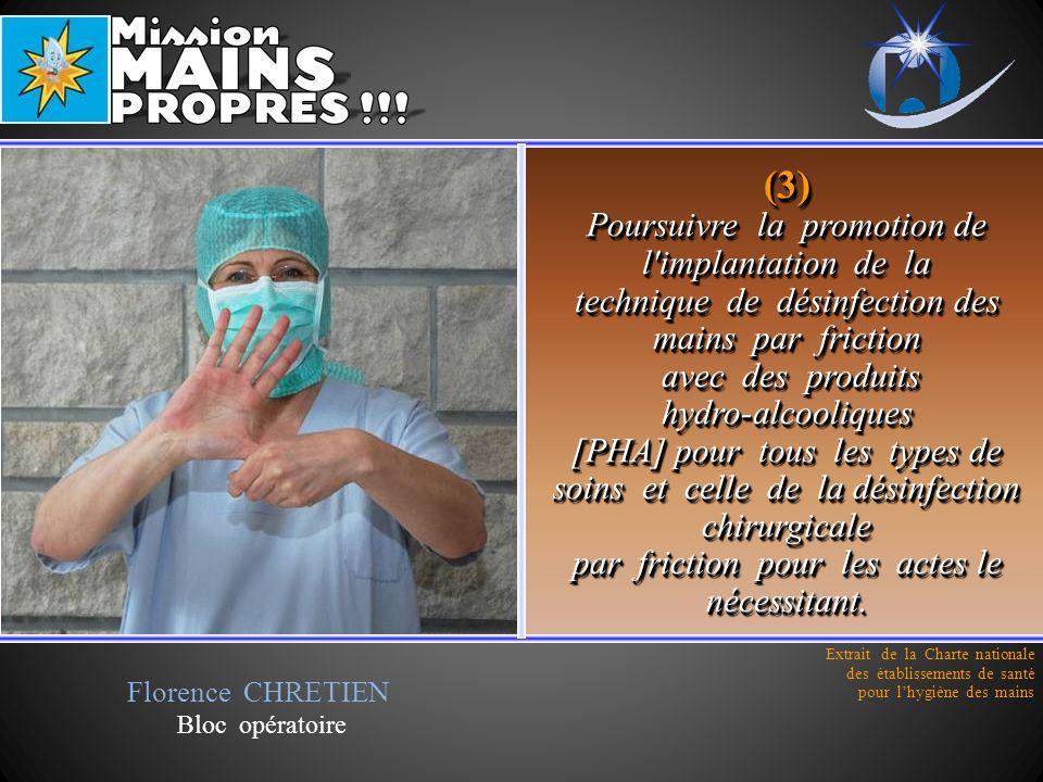 (3) Poursuivre la promotion de l implantation de la technique de désinfection des mains par friction avec des produits hydro-alcooliques [PHA] pour tous les types de soins et celle de la désinfection chirurgicale par friction pour les actes le nécessitant.